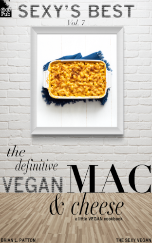 Sexy's Best, Vol. 7: The Definitive Vegan Mac & Cheese