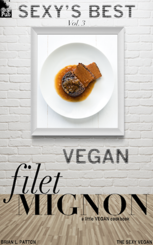 Sexy's Best, Vol. 3: Vegan Filet Mignon
