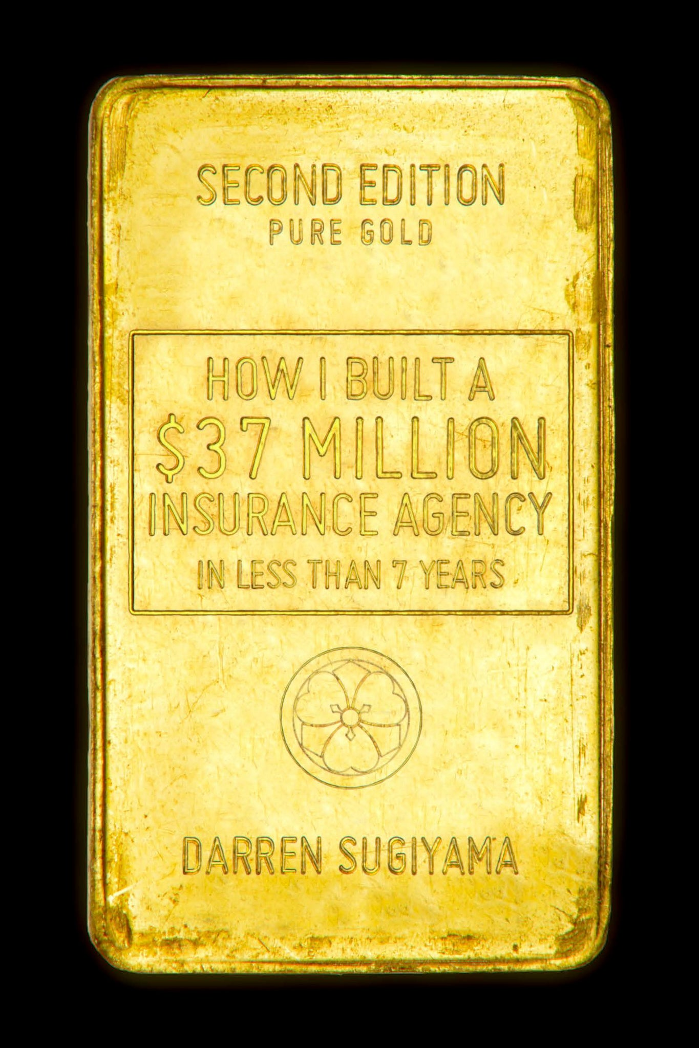 "How I Built A $37 Million Insurance Agency In Less Than 7 Years (Second Edition) ""Personally Autographed"""