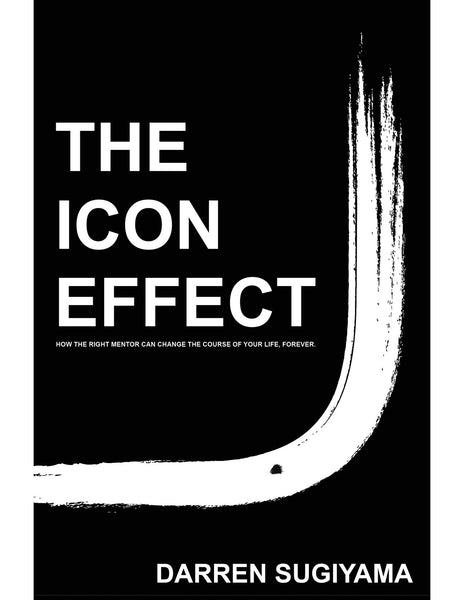 The Icon Effect - How The Right Mentor Can Change The Direction Of Your Life, Forever.