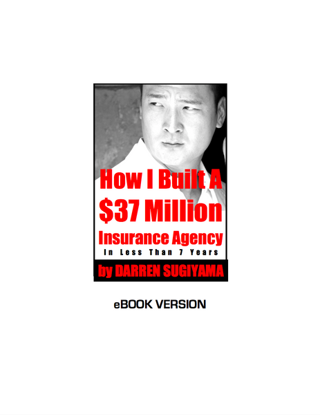 How I Built A $37 Million Insurance Agency In Less Than 7 Years (eBook Version)