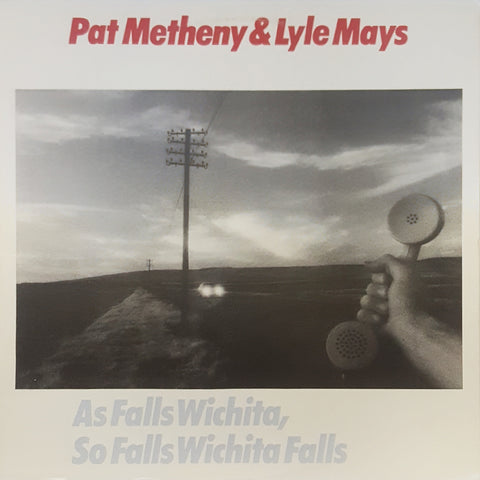 Pat Metheny & Lyle Mays / As Falls Wichita, So Falls Wichita Falls