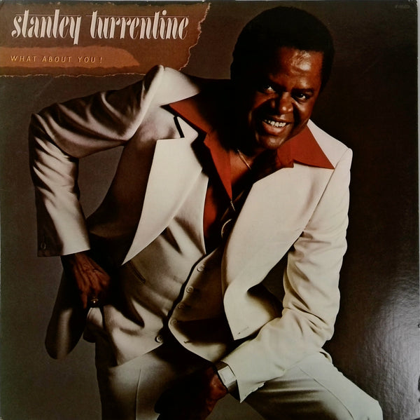 STANLEY TURRENTINE <BR>WHAT ABOUT YOU!