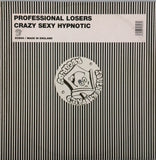 PROFESSIONAL LOSERS  <BR>CRAZY SEXY HYPNOTIC