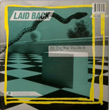 LAID BACK <BR>IT'S THE WAY YOU DO IT