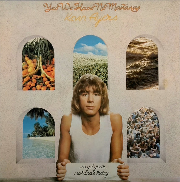KEVIN AYERS <BR>YES WE HAVE NO MANANAS - SO GET YOUR MANANAS TODAY