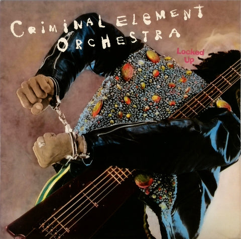 CRIMINAL ELEMENT ORCHESTRA<BR>LOCKED UP