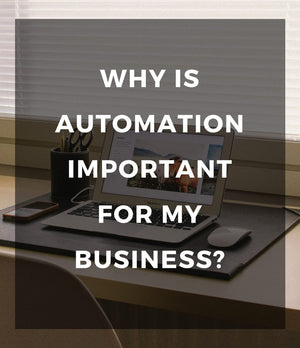 Why is automation important for my business?