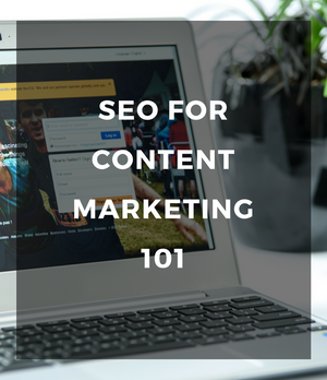 SEO for Content Marketing 101