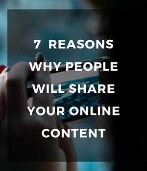 7  reasons why people will share your online content
