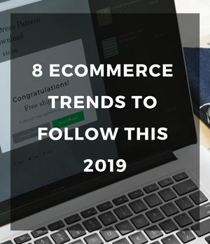 8 Ecommerce trends to follow this 2019