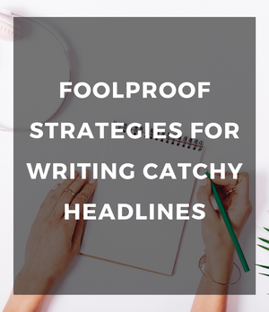 Foolproof strategies for writing catchy headlines