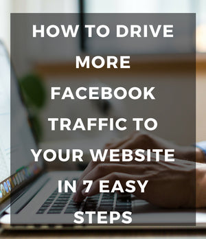 How to Drive More Facebook Traffic to Your Website in 7 Easy Steps