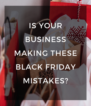Is your business making these Black Friday Mistakes?