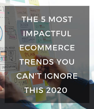 The 5 Most Impactful Ecommerce Trends You Can't Ignore This 2020