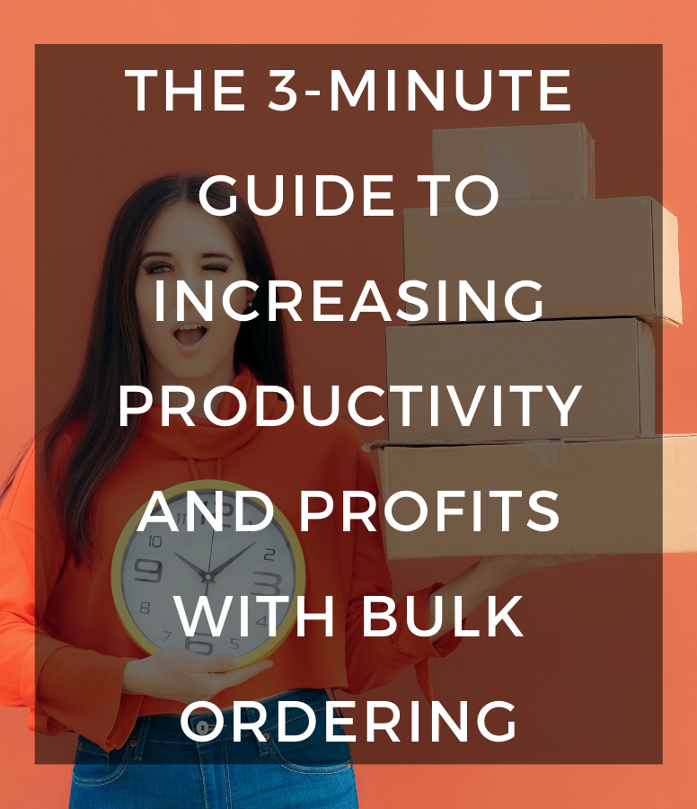 The 3-Minute Guide to Increasing Productivity and Profits with Bulk Ordering