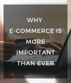 Why E-commerce Is More Important Than Ever