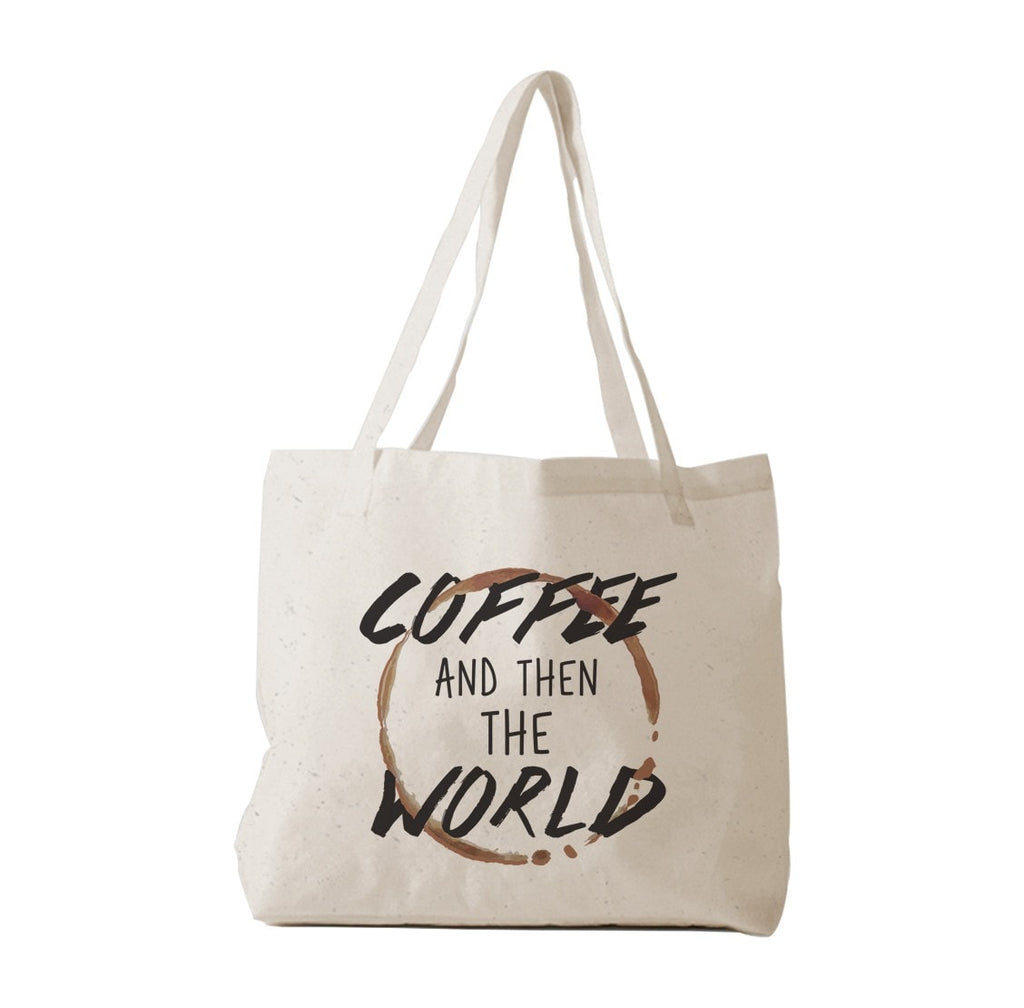 Coffee And Then The World Tote Bag