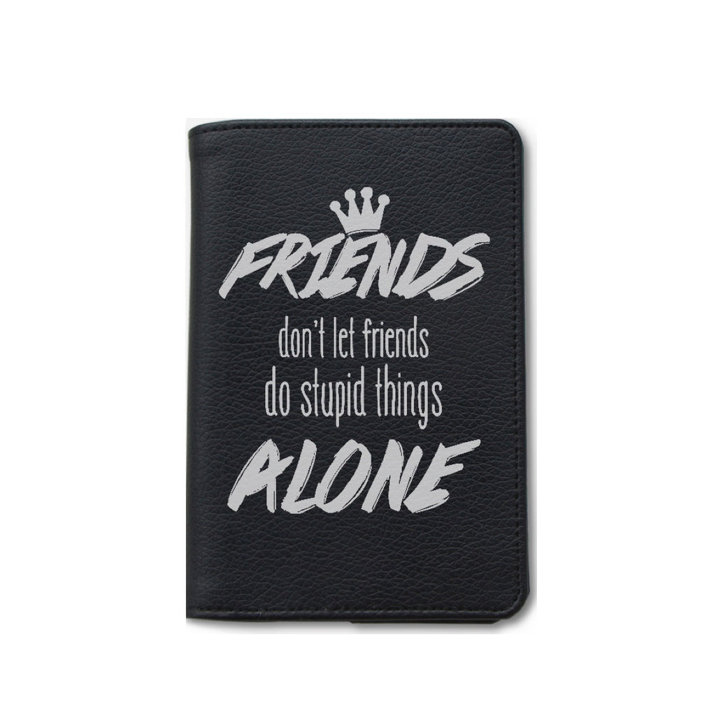 Friends Don't Let Friends Do Stupid Things Alone Personalizable Passport Holder