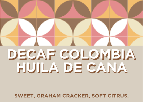 DECAF COLOMBIA HUILA decaf de Caña (sugarcane process)