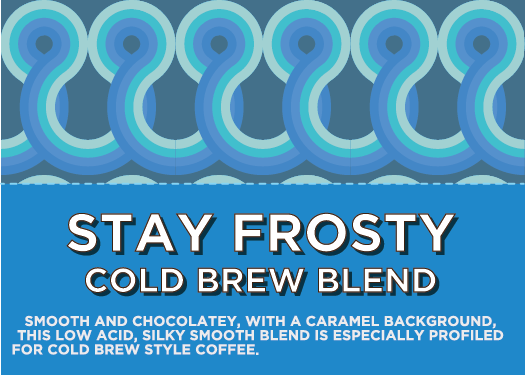 STAY FROSTY | Cold Brew Blend