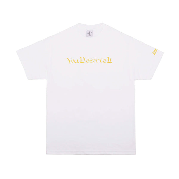 YOU DESERVE IT TEE WHITE