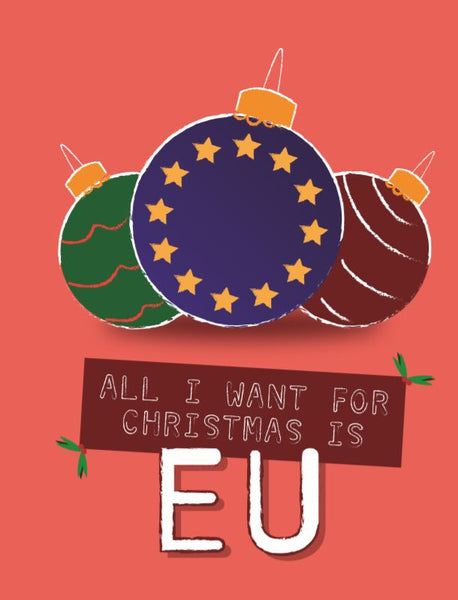 """All I want for Christmas is EU"" Christmas Card"