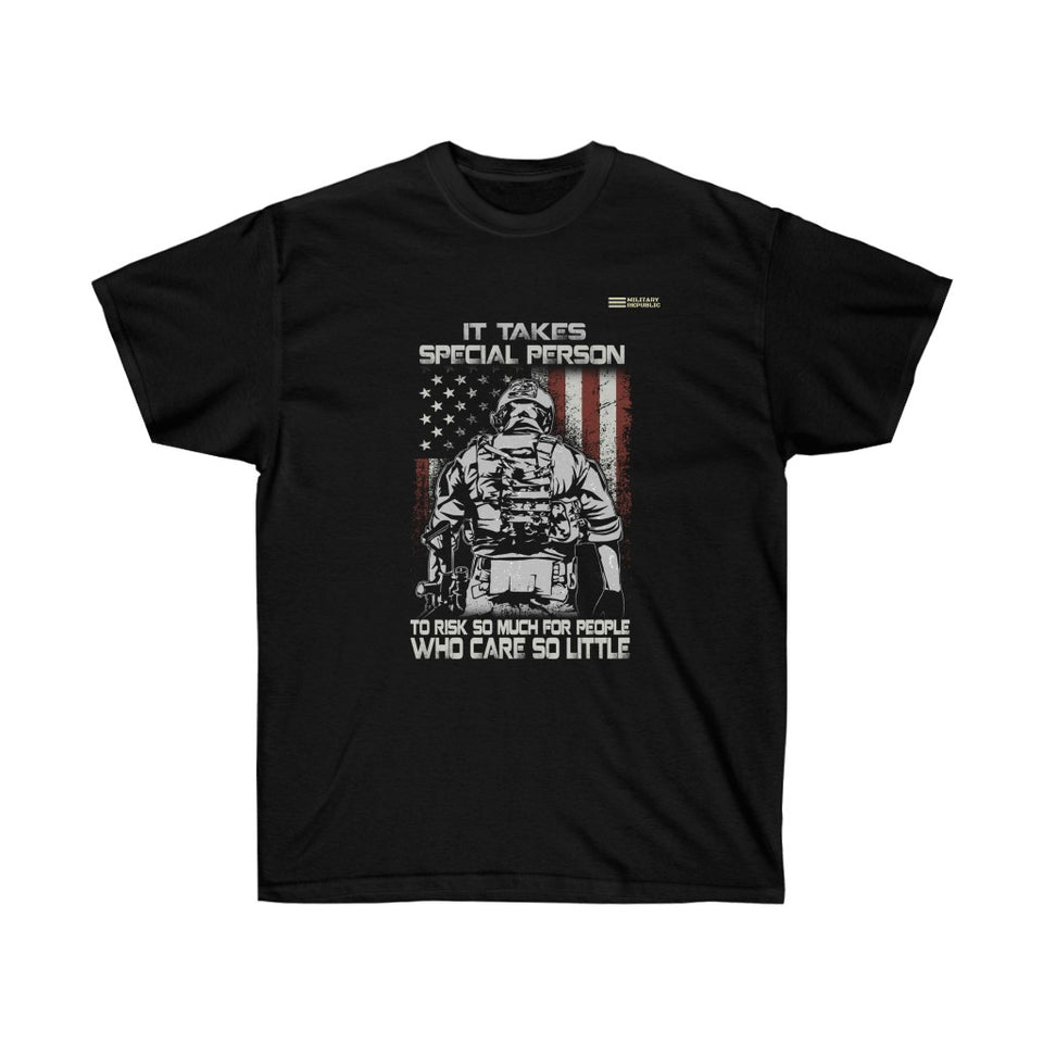 It Takes Special Person To Risk So Much For People - Veteran T-shirt