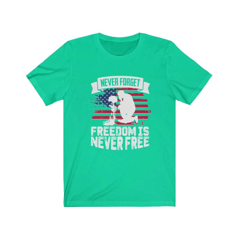 Never Forget - Freedom is Never Free T-shirt