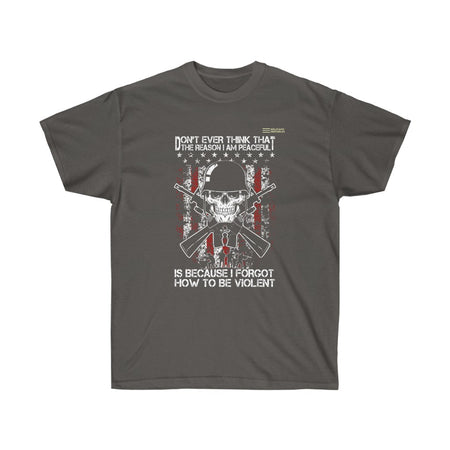 Don't Ever Think That The Reason I Am Peaceful Is Because I Forgot How To Be Violent   - Veteran T-shirt