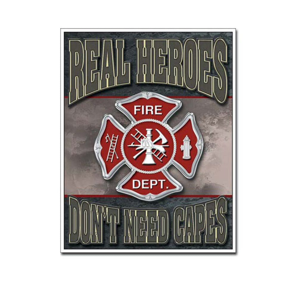 Real Heroes Don't Need Capes-  Fire Fighter Tin Sign