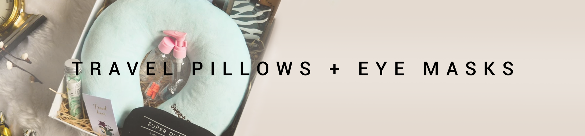 - Travel Pillows + Eye Masks -