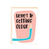 Greeting Card - Here Is To Getting Older-GREETING CARDS-PropShop24.com