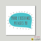 Art Print - Your Existence Pleases Me-Home-PropShop24.com