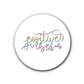 badge-magnet-positive-vibes-only-HOME-PropShop24.com