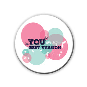 Badge/Magnet - You're My Best Version-HOME-PropShop24.com