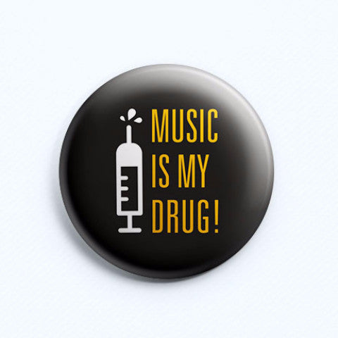 Music is my Drug Badge-PropShop24.com