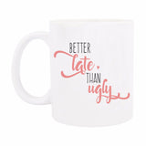 Coffee Mug - Better Late Than Ugly-Home-PropShop24.com