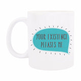 Coffee Mug - Your Existence Pleases Me-Home-PropShop24.com