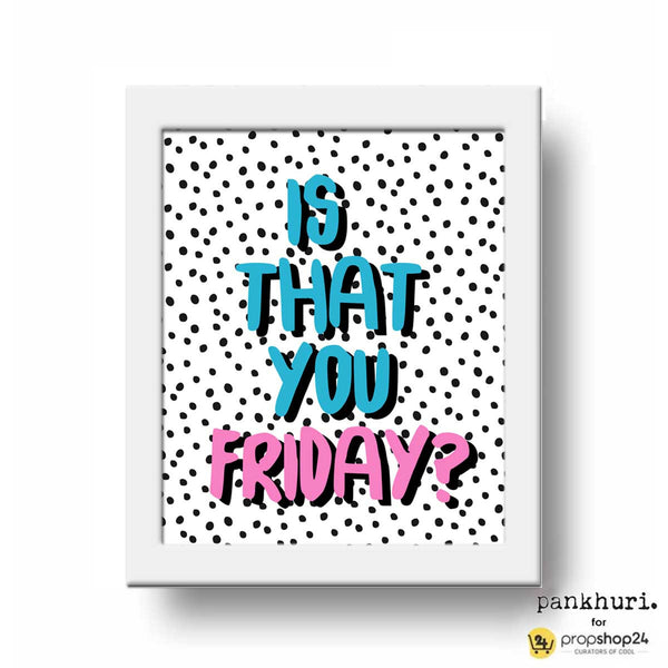 Frame - Is That You Friday?-Home-PropShop24.com