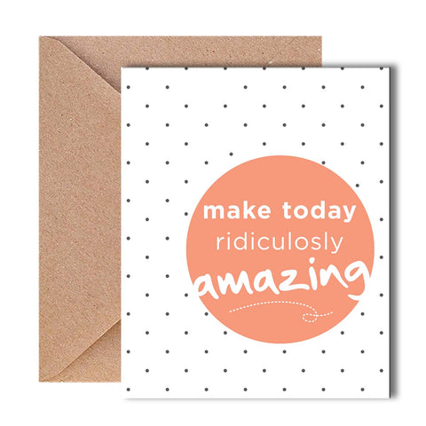 Greeting Card - Make today ridiculously amazing-STATIONERY-PropShop24.com