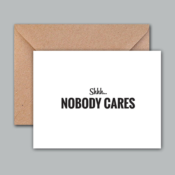 Greeting Card - Shhh Nobody Cares-Stationery-PropShop24.com