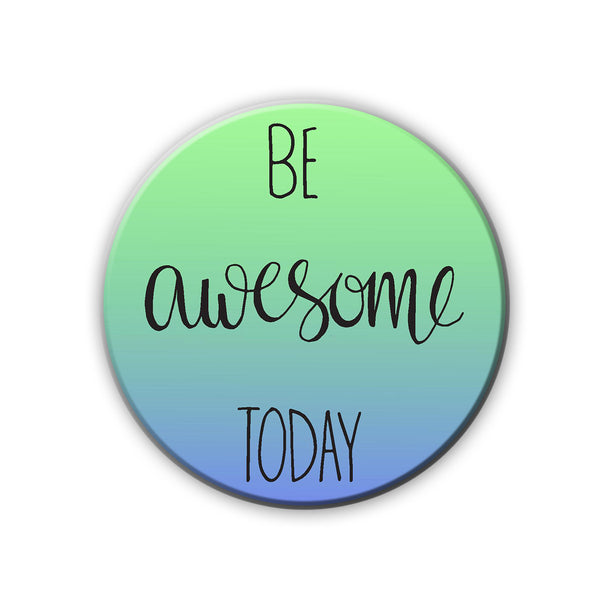 Badge/Magnet - Be Awesome Today-HOME-PropShop24.com