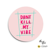 Magnet / Badge - Don'T Kill My Vibe-Home-PropShop24.com