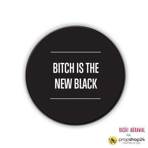 Magnet / Badge - Bitch is the new black-PropShop24.com