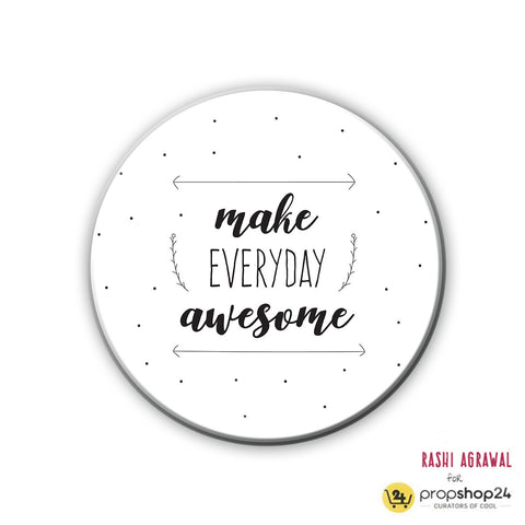 Magnet / Badge - Make Everyday Awesome
