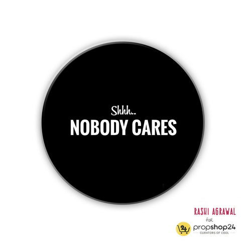 Magnet / Badge - Shhh Nobody Cares
