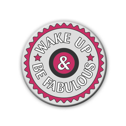 Magnet / Badge - Wake Up, Be Fabulous-Home-PropShop24.com