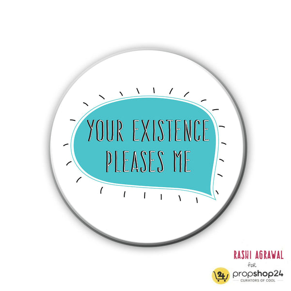 Magnet / Badge - Your existence pleases me-Home-PropShop24.com