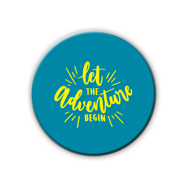 Badge/Magnet - Let The Adventure Begin-HOME-PropShop24.com